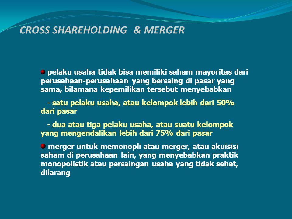 CROSS SHAREHOLDING & MERGER pelaku usaha tidak bisa memiliki saham mayoritas dari perusahaan-perusahaan yang bersaing di pasar yang sama, bilamana kep