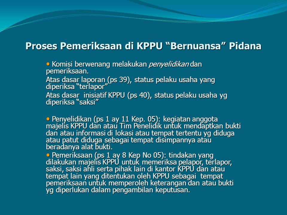 "Proses Pemeriksaan di KPPU ""Bernuansa"" Pidana Komisi berwenang melakukan penyelidikan dan pemeriksaan. Komisi berwenang melakukan penyelidikan dan pem"