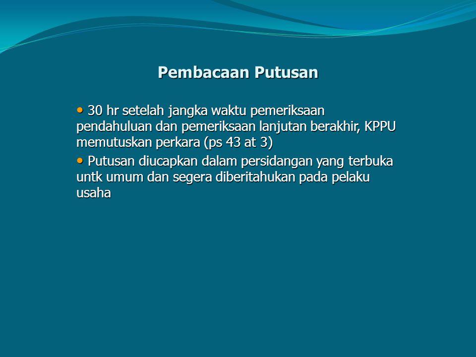 Pembacaan Putusan 30 hr setelah jangka waktu pemeriksaan pendahuluan dan pemeriksaan lanjutan berakhir, KPPU memutuskan perkara (ps 43 at 3) 30 hr set