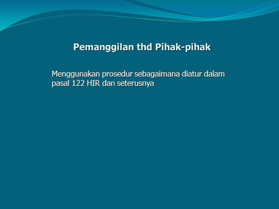 Pemanggilan thd Pihak-pihak Menggunakan prosedur sebagaimana diatur dalam pasal 122 HIR dan seterusnya