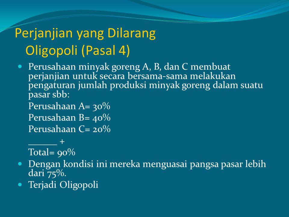 Perjanjian yang Dilarang Oligopoli (Pasal 4) Perusahaan minyak goreng A, B, dan C membuat perjanjian untuk secara bersama-sama melakukan pengaturan ju