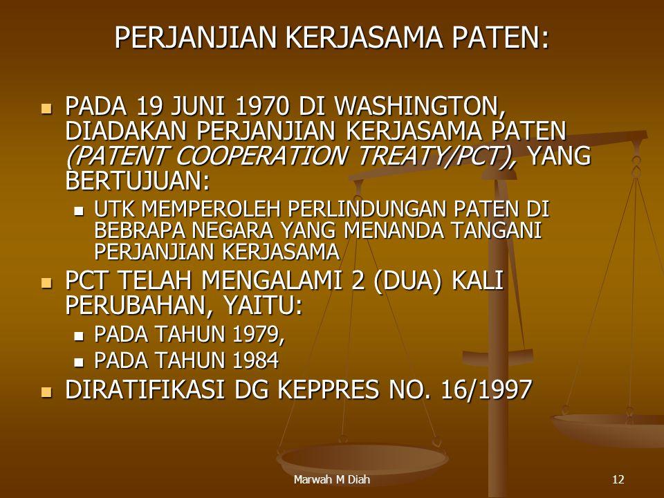 Marwah M Diah12 PERJANJIAN KERJASAMA PATEN: PADA 19 JUNI 1970 DI WASHINGTON, DIADAKAN PERJANJIAN KERJASAMA PATEN (PATENT COOPERATION TREATY/PCT), YANG