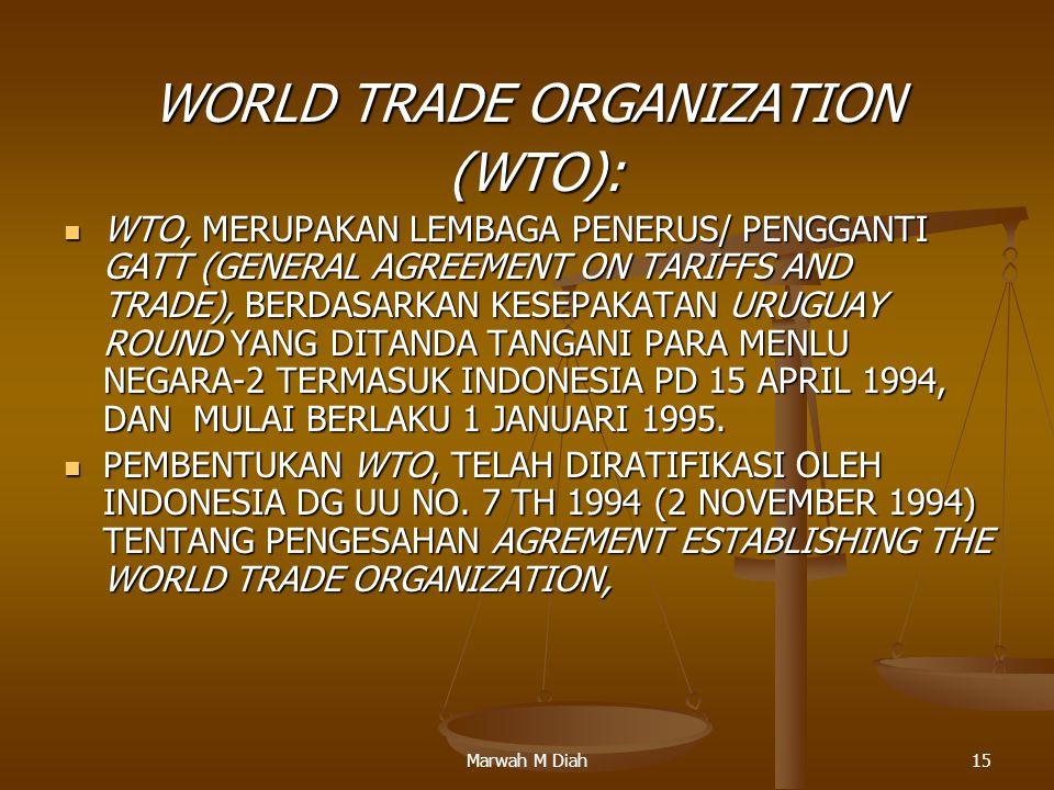 Marwah M Diah15 WORLD TRADE ORGANIZATION (WTO): (WTO): WTO, MERUPAKAN LEMBAGA PENERUS/ PENGGANTI GATT (GENERAL AGREEMENT ON TARIFFS AND TRADE), BERDAS