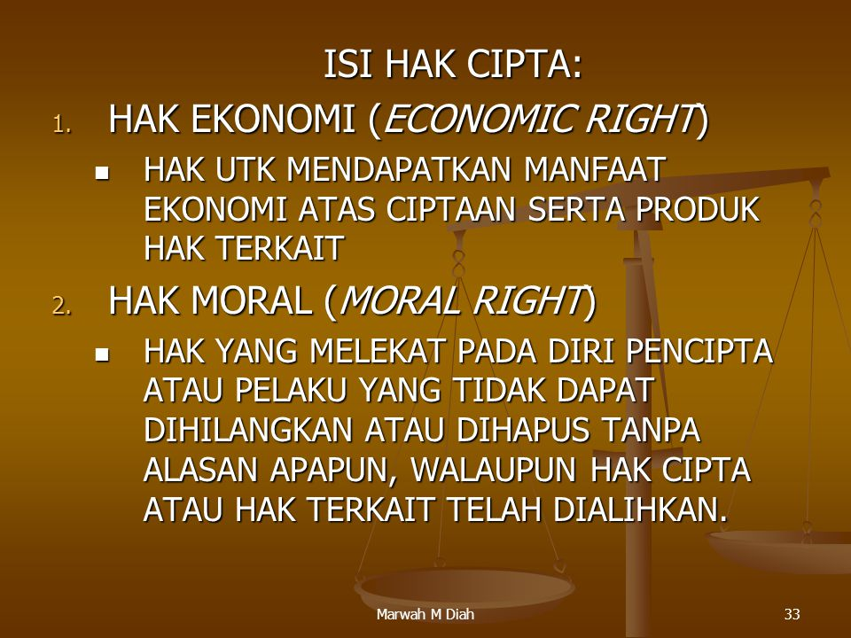 Marwah M Diah33 ISI HAK CIPTA: 1. HAK EKONOMI (ECONOMIC RIGHT) HAK UTK MENDAPATKAN MANFAAT EKONOMI ATAS CIPTAAN SERTA PRODUK HAK TERKAIT HAK UTK MENDA