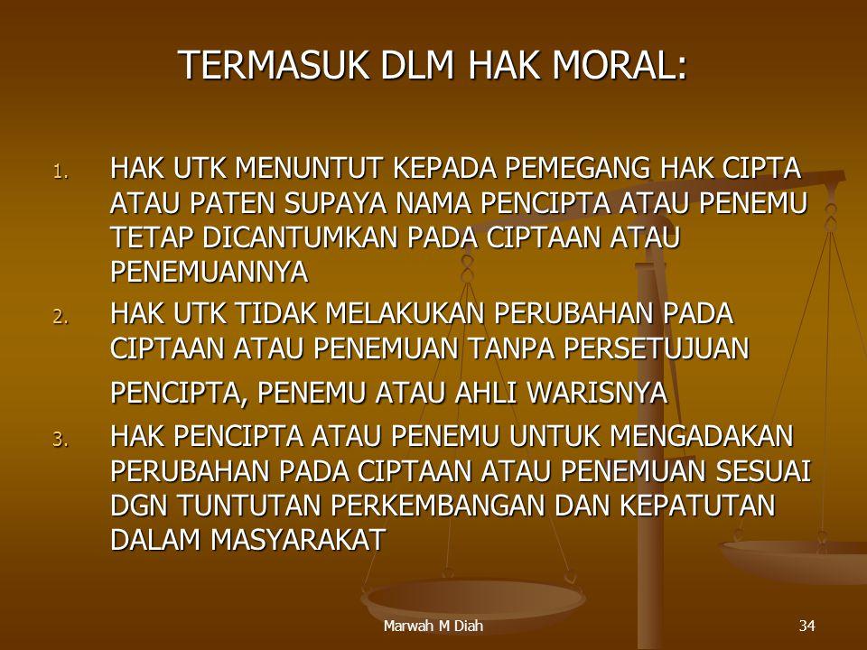 Marwah M Diah34 TERMASUK DLM HAK MORAL: 1. HAK UTK MENUNTUT KEPADA PEMEGANG HAK CIPTA ATAU PATEN SUPAYA NAMA PENCIPTA ATAU PENEMU TETAP DICANTUMKAN PA