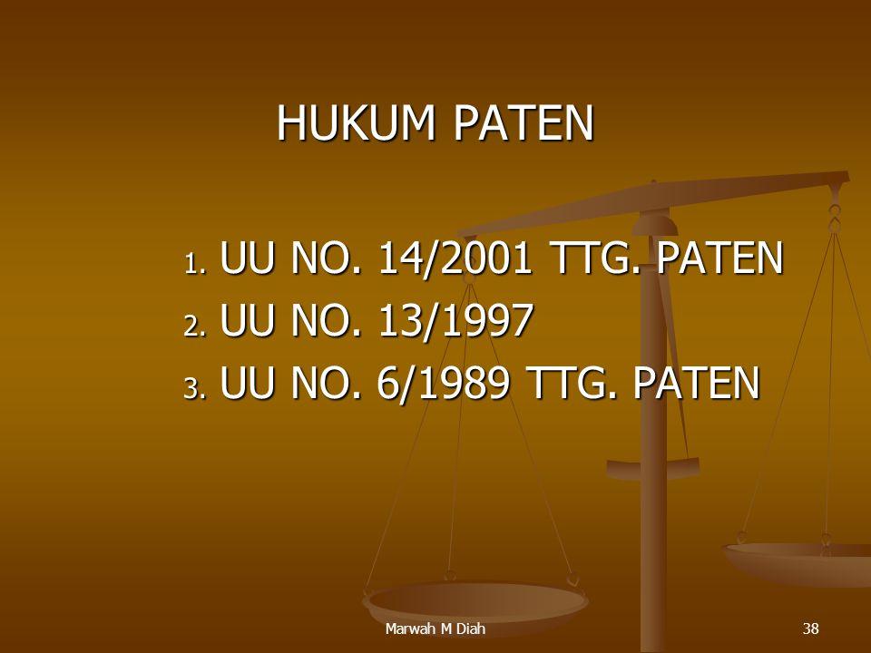 Marwah M Diah38 HUKUM PATEN 1. UU NO. 14/2001 TTG. PATEN 2. UU NO. 13/1997 3. UU NO. 6/1989 TTG. PATEN