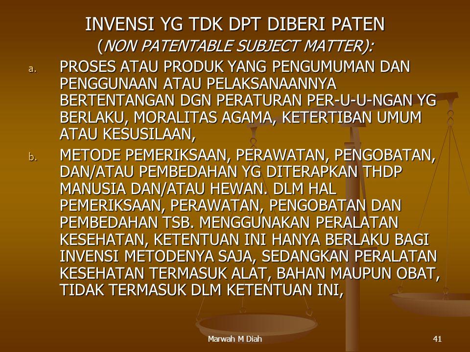 Marwah M Diah41 INVENSI YG TDK DPT DIBERI PATEN (NON PATENTABLE SUBJECT MATTER): a. PROSES ATAU PRODUK YANG PENGUMUMAN DAN PENGGUNAAN ATAU PELAKSANAAN