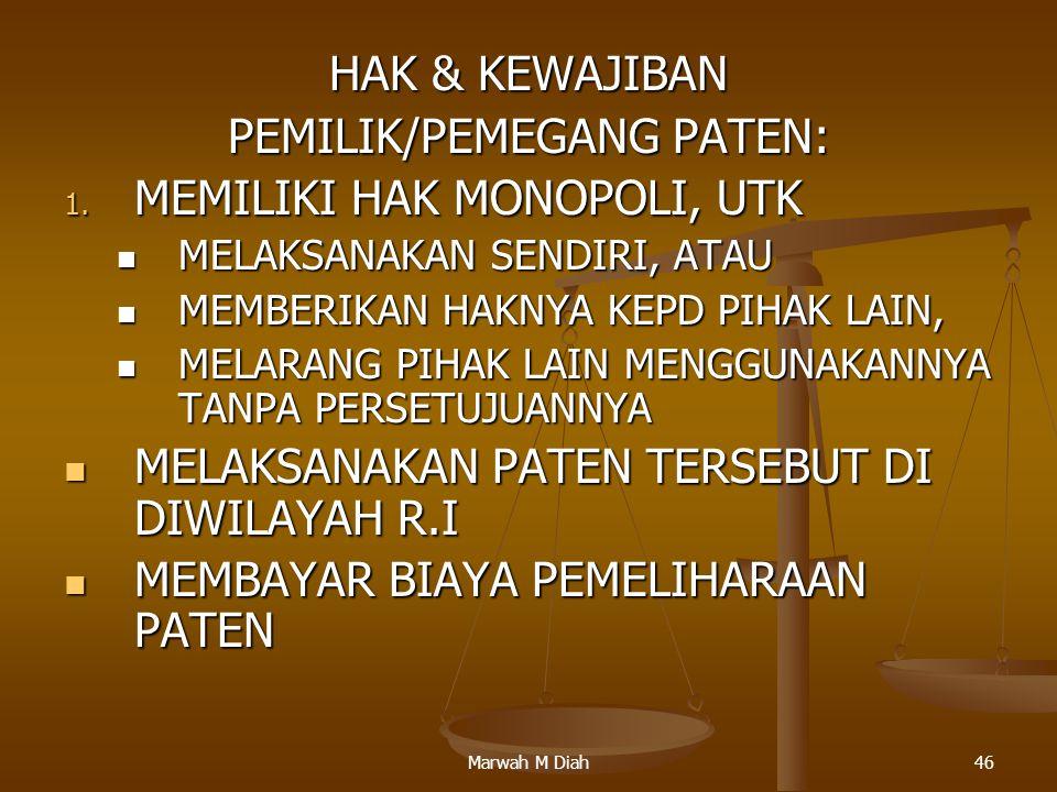 Marwah M Diah46 HAK & KEWAJIBAN PEMILIK/PEMEGANG PATEN: 1. MEMILIKI HAK MONOPOLI, UTK MELAKSANAKAN SENDIRI, ATAU MELAKSANAKAN SENDIRI, ATAU MEMBERIKAN