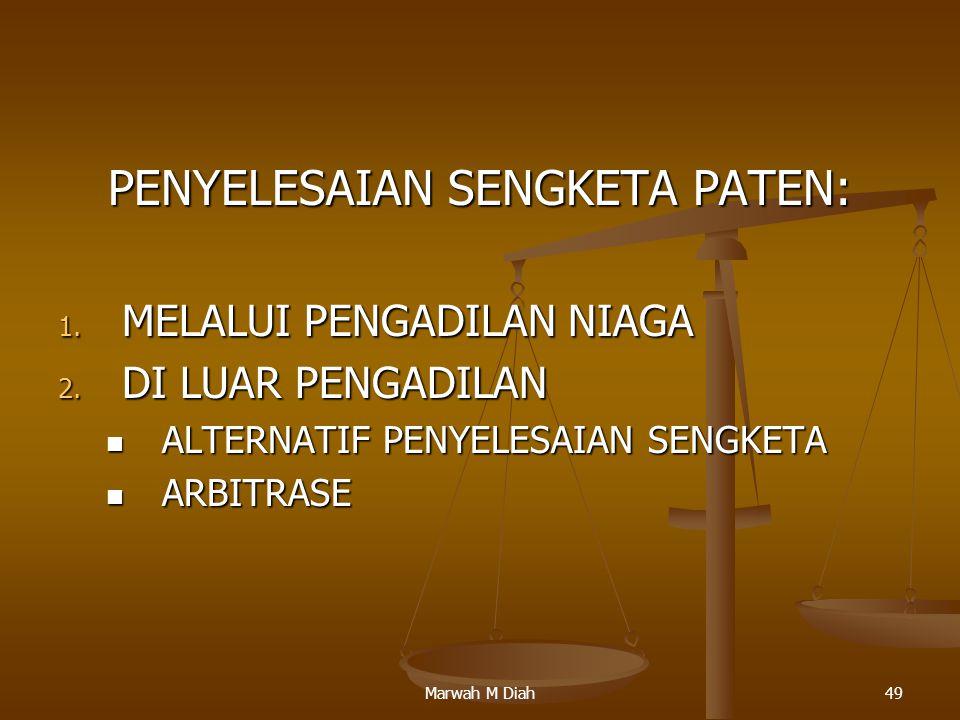 Marwah M Diah49 PENYELESAIAN SENGKETA PATEN: 1. MELALUI PENGADILAN NIAGA 2. DI LUAR PENGADILAN ALTERNATIF PENYELESAIAN SENGKETA ALTERNATIF PENYELESAIA