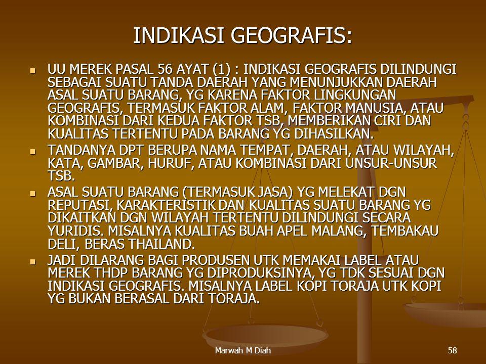 Marwah M Diah58 INDIKASI GEOGRAFIS: UU MEREK PASAL 56 AYAT (1) : INDIKASI GEOGRAFIS DILINDUNGI SEBAGAI SUATU TANDA DAERAH YANG MENUNJUKKAN DAERAH ASAL