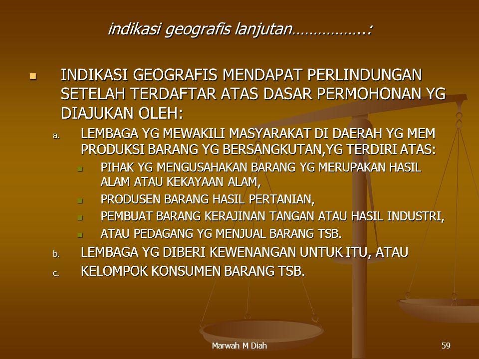 Marwah M Diah59 indikasi geografis lanjutan……………..: INDIKASI GEOGRAFIS MENDAPAT PERLINDUNGAN SETELAH TERDAFTAR ATAS DASAR PERMOHONAN YG DIAJUKAN OLEH: