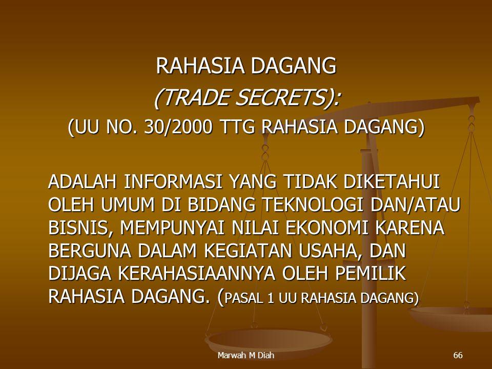 Marwah M Diah66 RAHASIA DAGANG (TRADE SECRETS): (UU NO. 30/2000 TTG RAHASIA DAGANG) ADALAH INFORMASI YANG TIDAK DIKETAHUI OLEH UMUM DI BIDANG TEKNOLOG