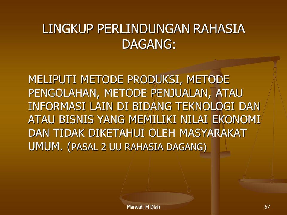 Marwah M Diah67 LINGKUP PERLINDUNGAN RAHASIA DAGANG: MELIPUTI METODE PRODUKSI, METODE PENGOLAHAN, METODE PENJUALAN, ATAU INFORMASI LAIN DI BIDANG TEKN