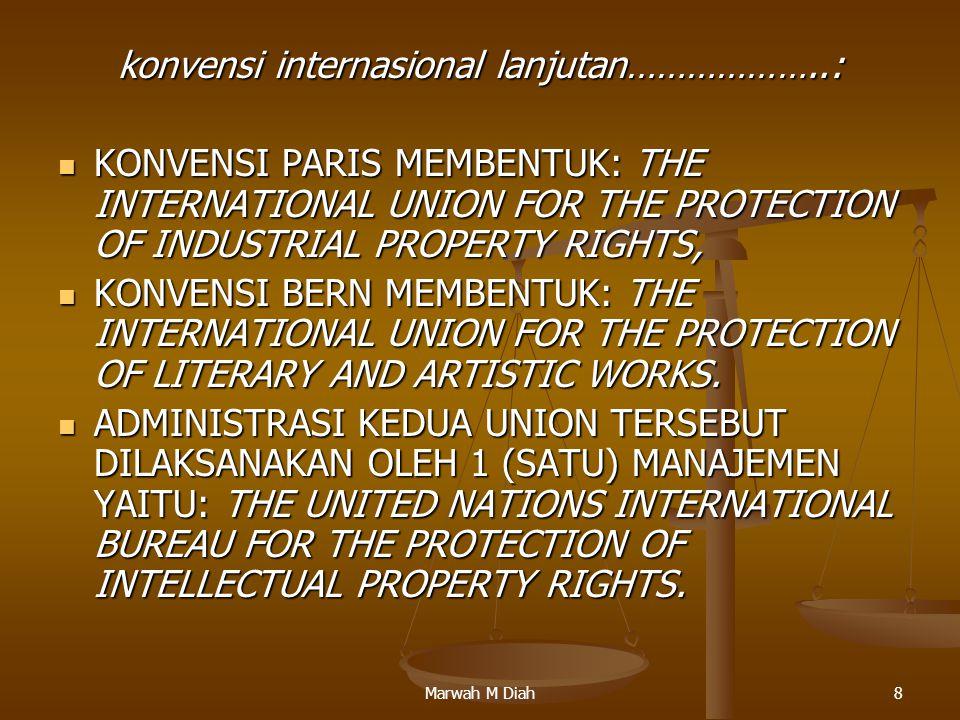 Marwah M Diah8 konvensi internasional lanjutan………………..: KONVENSI PARIS MEMBENTUK: THE INTERNATIONAL UNION FOR THE PROTECTION OF INDUSTRIAL PROPERTY RI