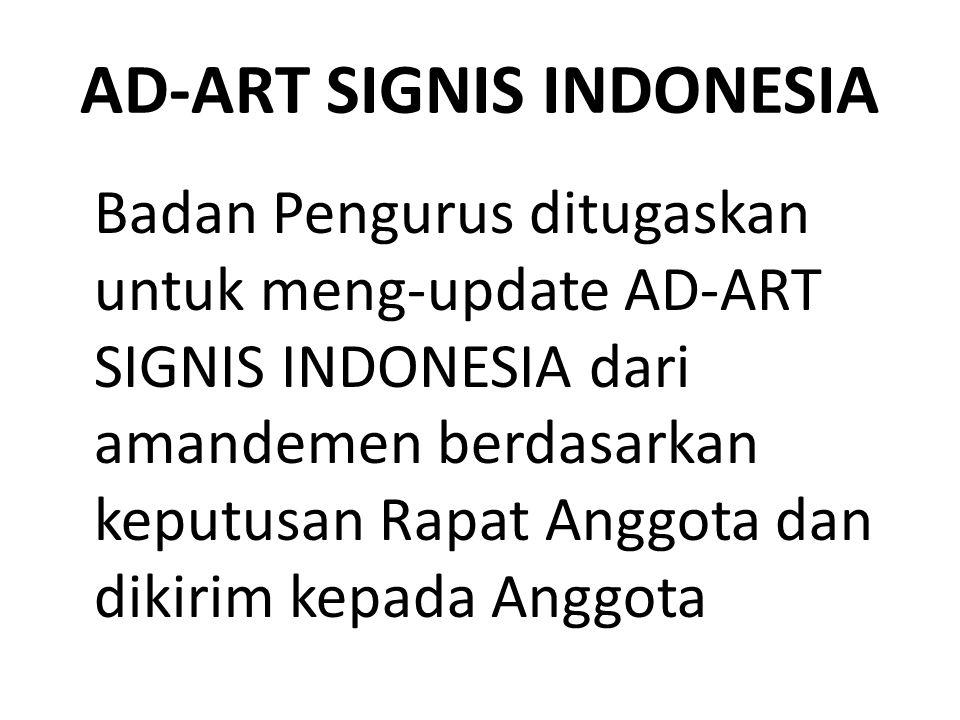 AD-ART SIGNIS INDONESIA Badan Pengurus ditugaskan untuk meng-update AD-ART SIGNIS INDONESIA dari amandemen berdasarkan keputusan Rapat Anggota dan dikirim kepada Anggota