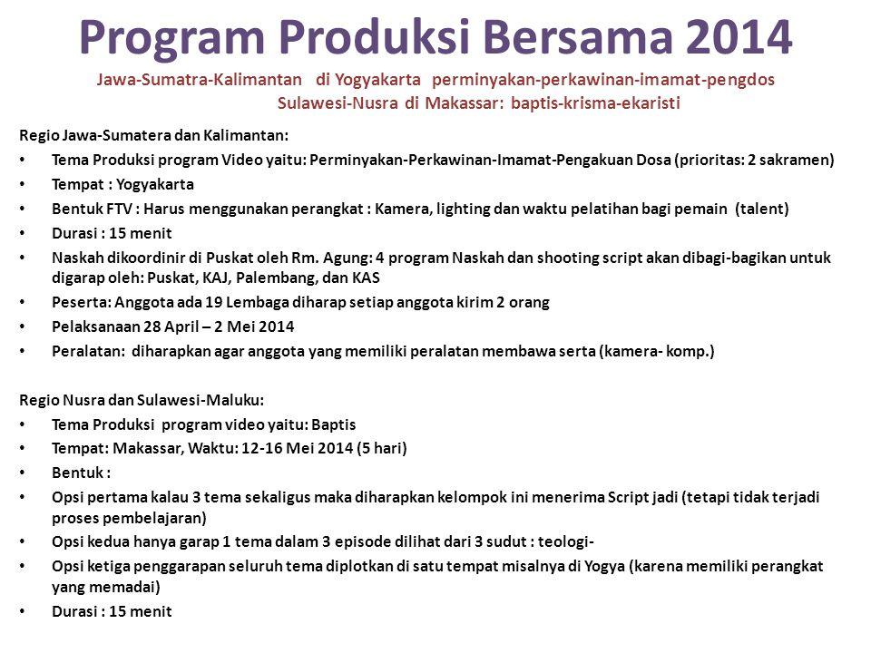 Program Produksi Bersama 2014 Jawa-Sumatra-Kalimantan di Yogyakarta perminyakan-perkawinan-imamat-pengdos Sulawesi-Nusra di Makassar: baptis-krisma-ek