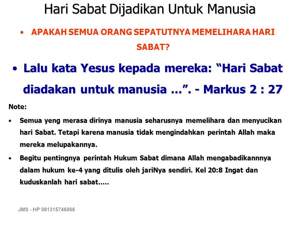 """JMS - HP 081315746066 Hari Sabat Dijadikan Untuk Manusia APAKAH SEMUA ORANG SEPATUTNYA MEMELIHARA HARI SABAT? Lalu kata Yesus kepada mereka: """"Hari Sab"""
