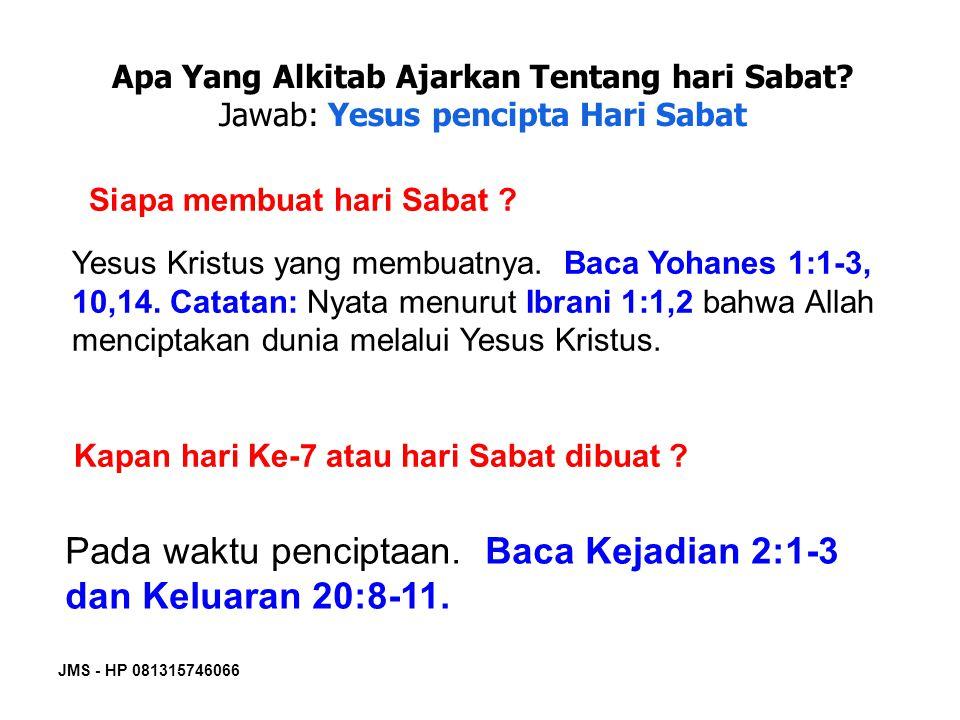 JMS - HP 081315746066 Apa Yang Alkitab Ajarkan Tentang hari Sabat? Jawab: Yesus pencipta Hari Sabat Siapa membuat hari Sabat ? Yesus Kristus yang memb