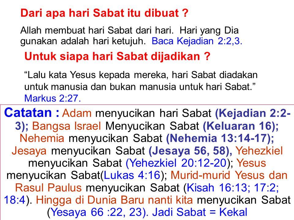 JMS - HP 081315746066 Dari apa hari Sabat itu dibuat ? Allah membuat hari Sabat dari hari. Hari yang Dia gunakan adalah hari ketujuh. Baca Kejadian 2: