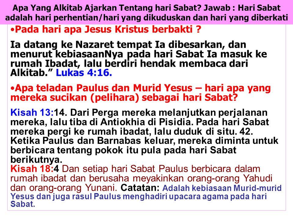 JMS - HP 081315746066 Pada hari apa Jesus Kristus berbakti ? Ia datang ke Nazaret tempat Ia dibesarkan, dan menurut kebiasaanNya pada hari Sabat Ia ma