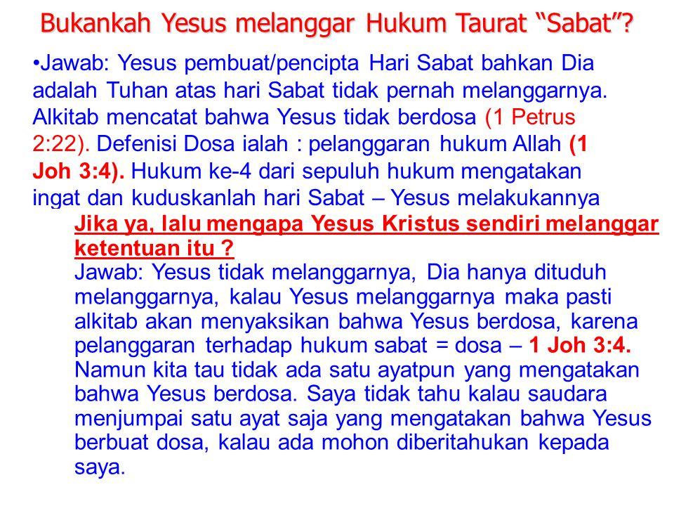 JMS - HP 081315746066 Jawab: Yesus pembuat/pencipta Hari Sabat bahkan Dia adalah Tuhan atas hari Sabat tidak pernah melanggarnya. Alkitab mencatat bah