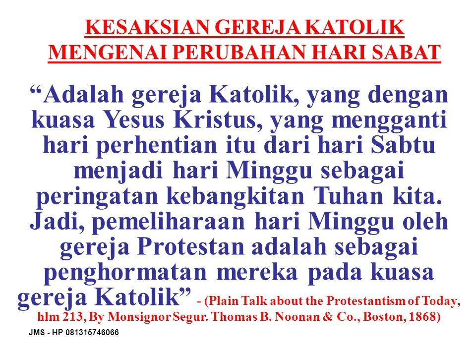 """JMS - HP 081315746066 KESAKSIAN GEREJA KATOLIK MENGENAI PERUBAHAN HARI SABAT """"Adalah gereja Katolik, yang dengan kuasa Yesus Kristus, yang mengganti h"""