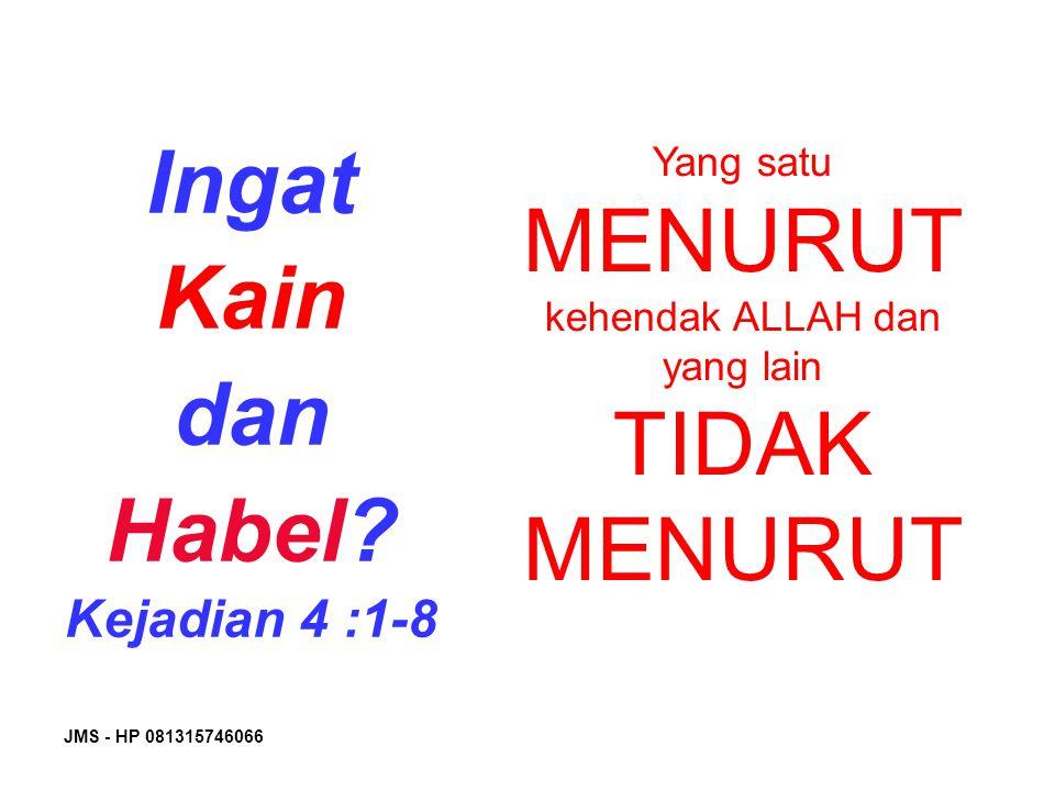 JMS - HP 081315746066 Yang satu MENURUT kehendak ALLAH dan yang lain TIDAK MENURUT Ingat Kain dan Habel? Kejadian 4 :1-8