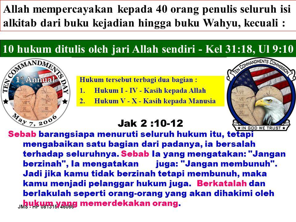 JMS - HP 081315746066 Allah mempercayakan kepada 40 orang penulis seluruh isi alkitab dari buku kejadian hingga buku Wahyu, kecuali : Hukum tersebut t