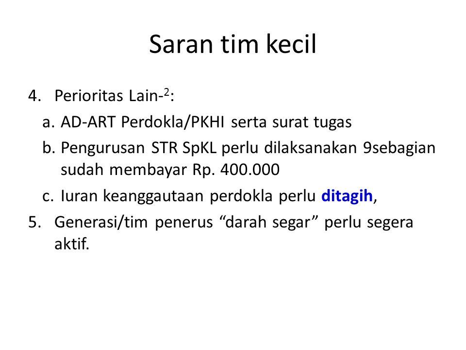 Saran tim kecil 4.Perioritas Lain- 2 : a.AD-ART Perdokla/PKHI serta surat tugas b.Pengurusan STR SpKL perlu dilaksanakan 9sebagian sudah membayar Rp.