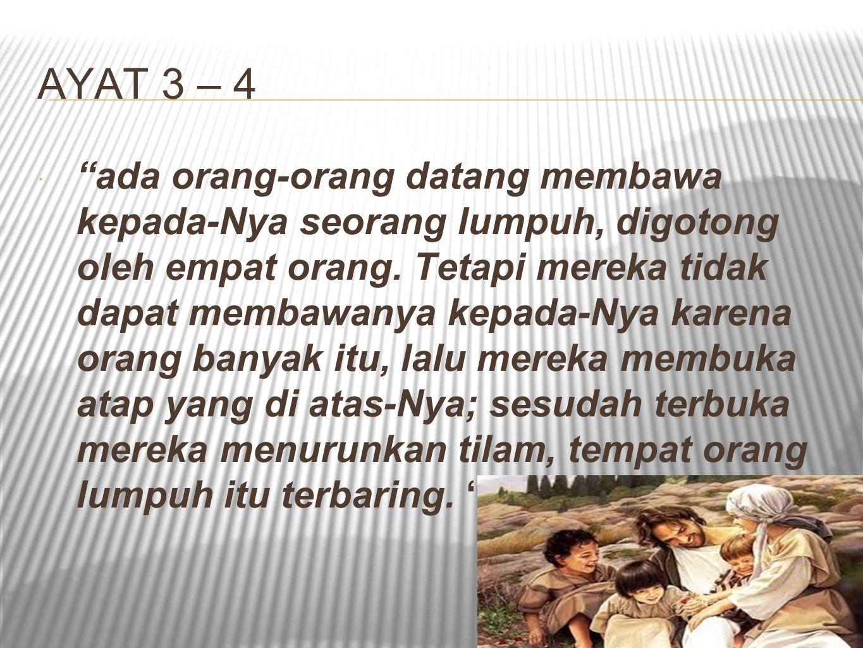 AYAT 3 – 4  ada orang-orang datang membawa kepada-Nya seorang lumpuh, digotong oleh empat orang.