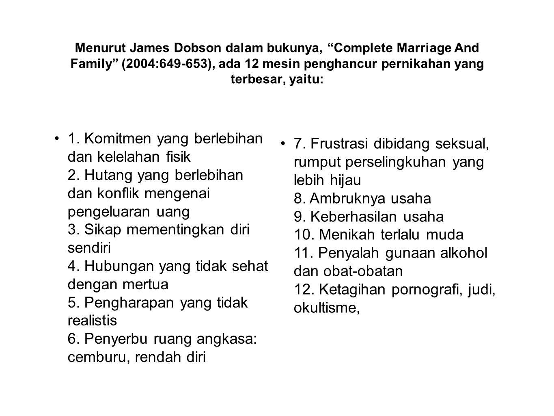 Menurut James Dobson dalam bukunya, Complete Marriage And Family (2004:649-653), ada 12 mesin penghancur pernikahan yang terbesar, yaitu: 1.