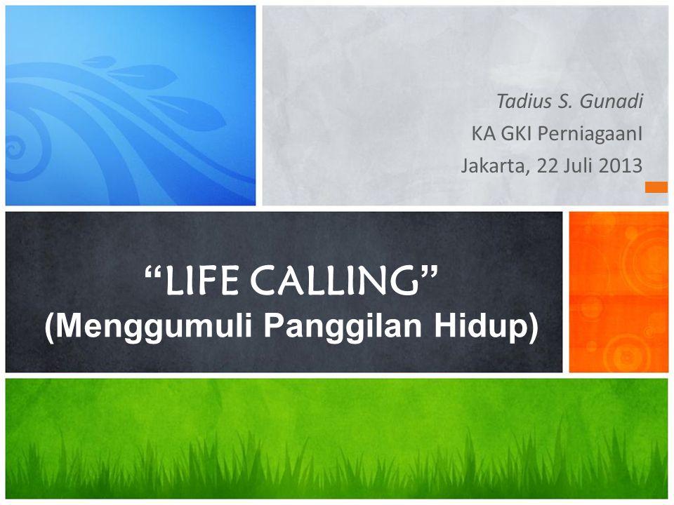 """Tadius S. Gunadi KA GKI PerniagaanI Jakarta, 22 Juli 2013 """" LIFE CALLING """" (Menggumuli Panggilan Hidup)"""