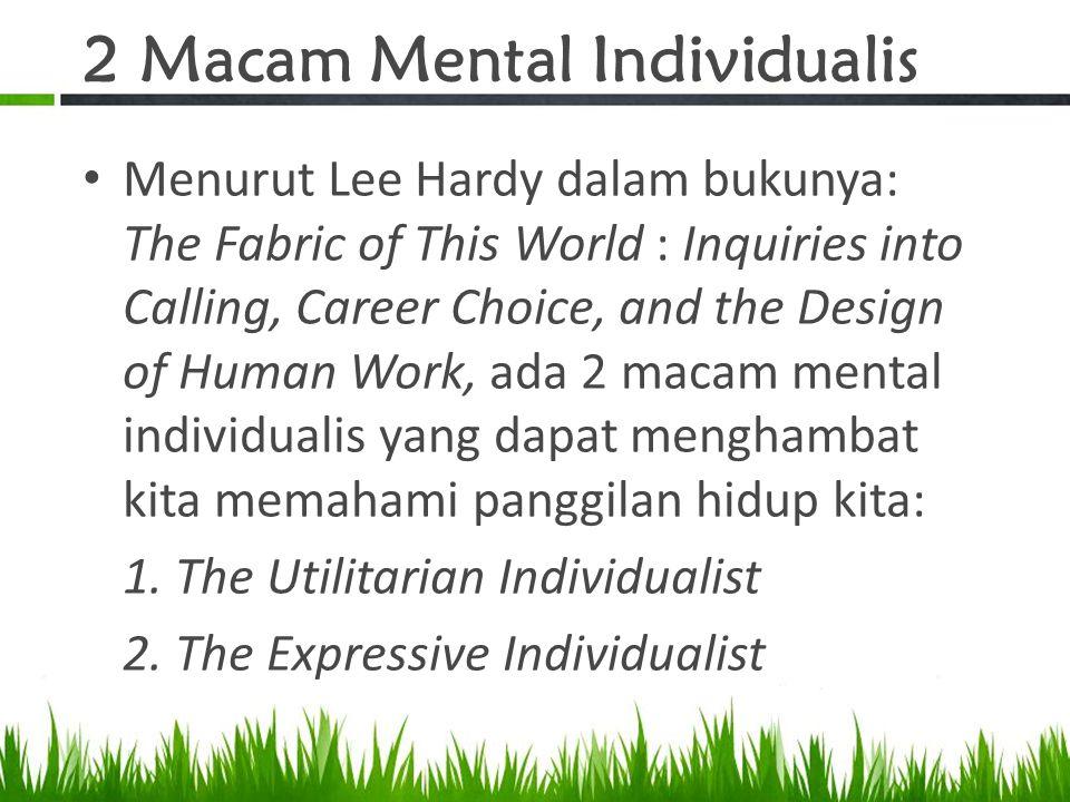 2 Macam Mental Individualis Menurut Lee Hardy dalam bukunya: The Fabric of This World : Inquiries into Calling, Career Choice, and the Design of Human