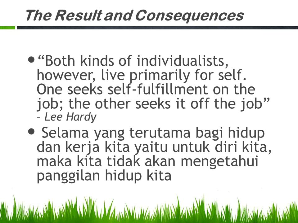 "The Result and Consequences ""Both kinds of individualists, however, live primarily for self. One seeks self-fulfillment on the job; the other seeks it"
