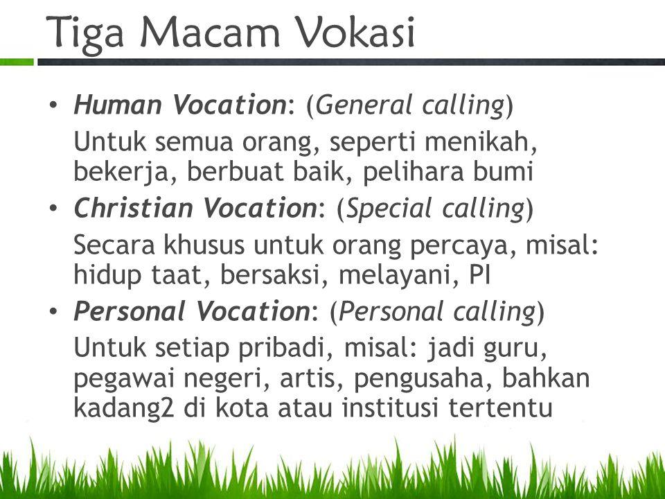 Tiga Macam Vokasi Human Vocation: (General calling) Untuk semua orang, seperti menikah, bekerja, berbuat baik, pelihara bumi Christian Vocation: (Spec