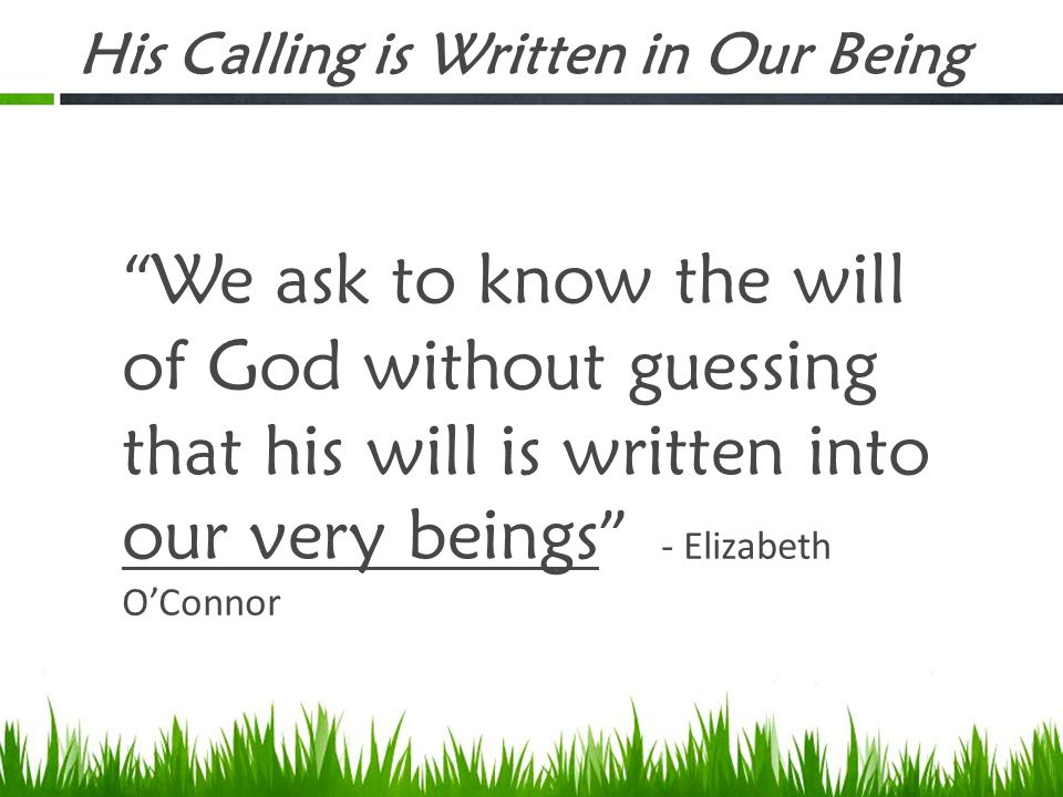 """His Calling is Written in Our Being """" We ask to know the will of God without guessing that his will is written into our very beings """" - Elizabeth O'Co"""