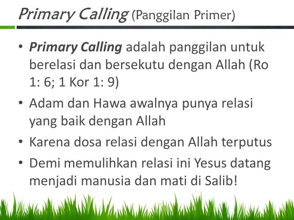 Secondary Calling (Panggilan Sekunder) Secondary calling adalah panggilan untuk menjadi (to be) dan melakukan (to do) apa yang Tuhan kehendaki bagi kita Panggilan berkeluarga: menjadi suami atau isteri, ayah atau ibu bagi anak-anak Panggilan bekerja: menjadi petani, peternak, tukang kayu, guru, dokter,...