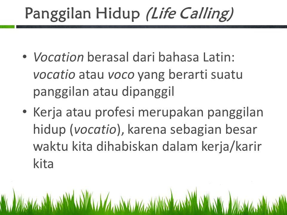 Panggilan Hidup (Life Calling) Vocation berasal dari bahasa Latin: vocatio atau voco yang berarti suatu panggilan atau dipanggil Kerja atau profesi me