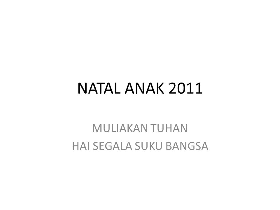 NATAL ANAK 2011 MULIAKAN TUHAN HAI SEGALA SUKU BANGSA