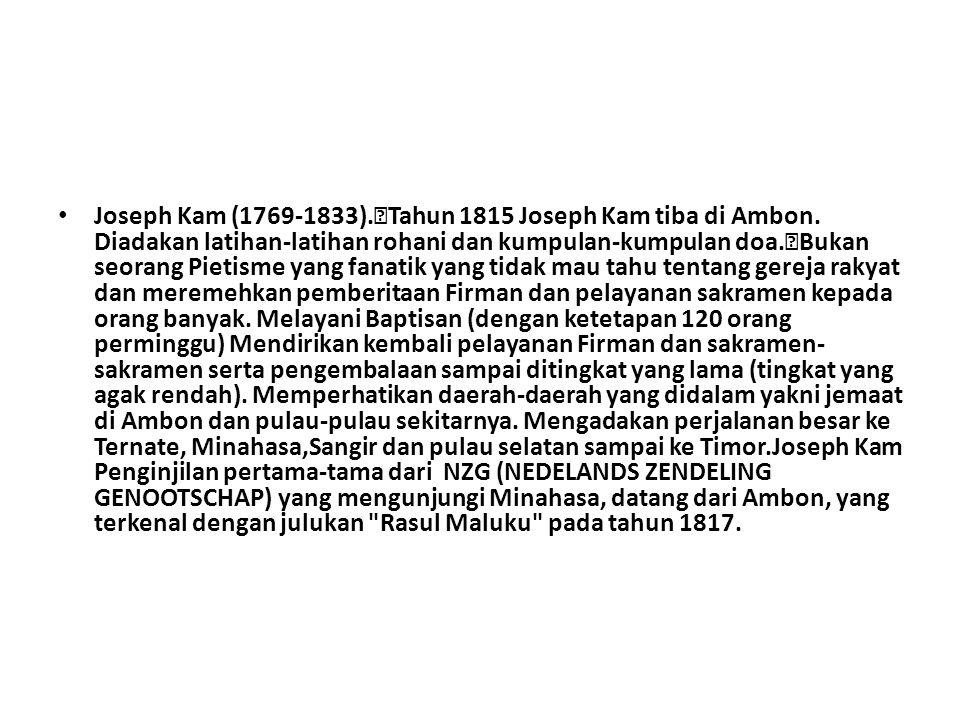 Joseph Kam (1769-1833).Tahun 1815 Joseph Kam tiba di Ambon.