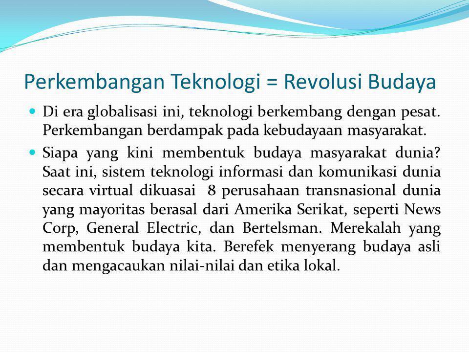 Perkembangan Teknologi = Revolusi Budaya Di era globalisasi ini, teknologi berkembang dengan pesat.
