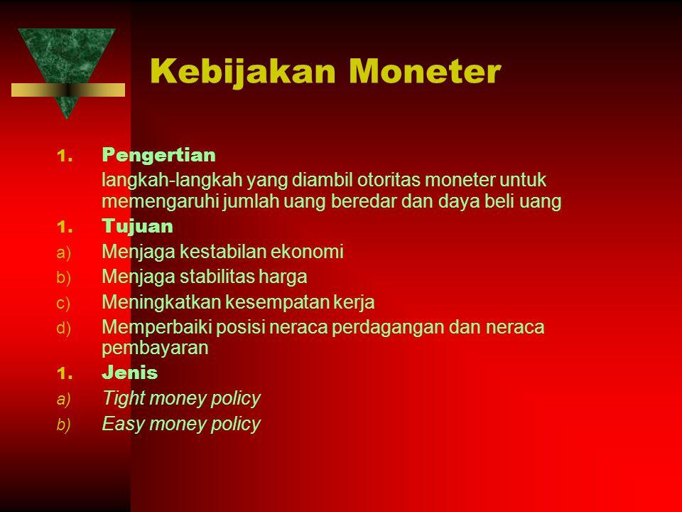 Kebijakan Moneter 1. Pengertian langkah-langkah yang diambil otoritas moneter untuk memengaruhi jumlah uang beredar dan daya beli uang 1. Tujuan a) Me