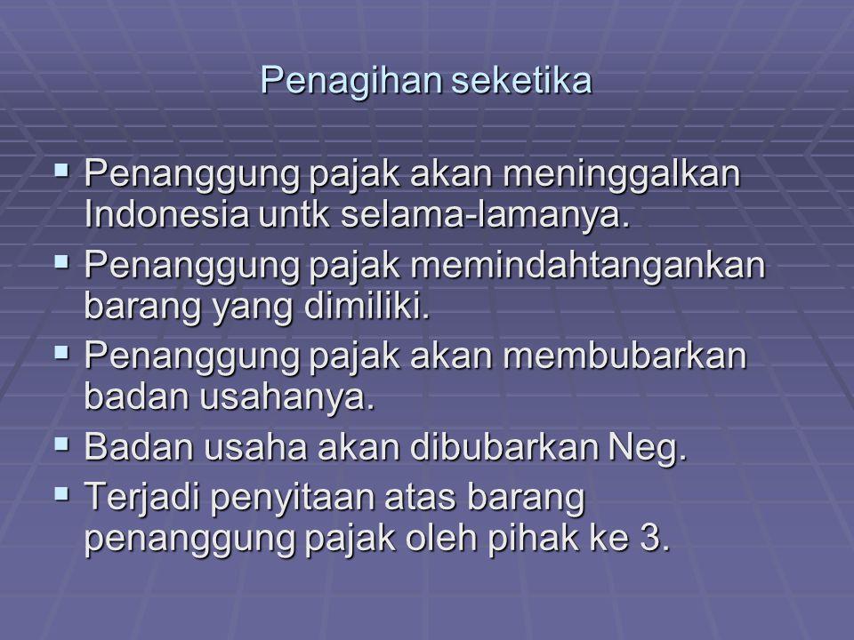Penagihan seketika  Penanggung pajak akan meninggalkan Indonesia untk selama-lamanya.