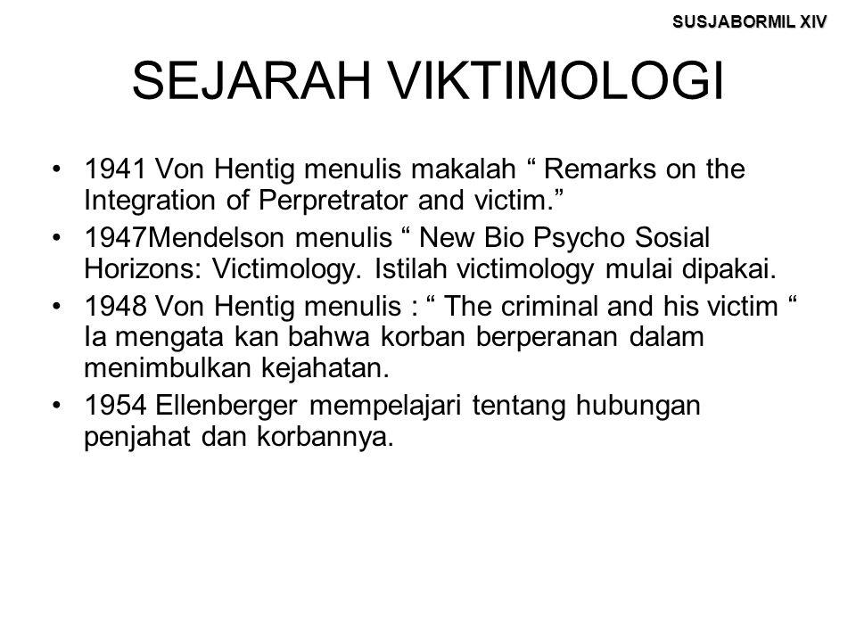 SUSJABORMIL XIV SEJARAH VIKTIMOLOGI 1941 Von Hentig menulis makalah Remarks on the Integration of Perpretrator and victim. 1947Mendelson menulis New Bio Psycho Sosial Horizons: Victimology.