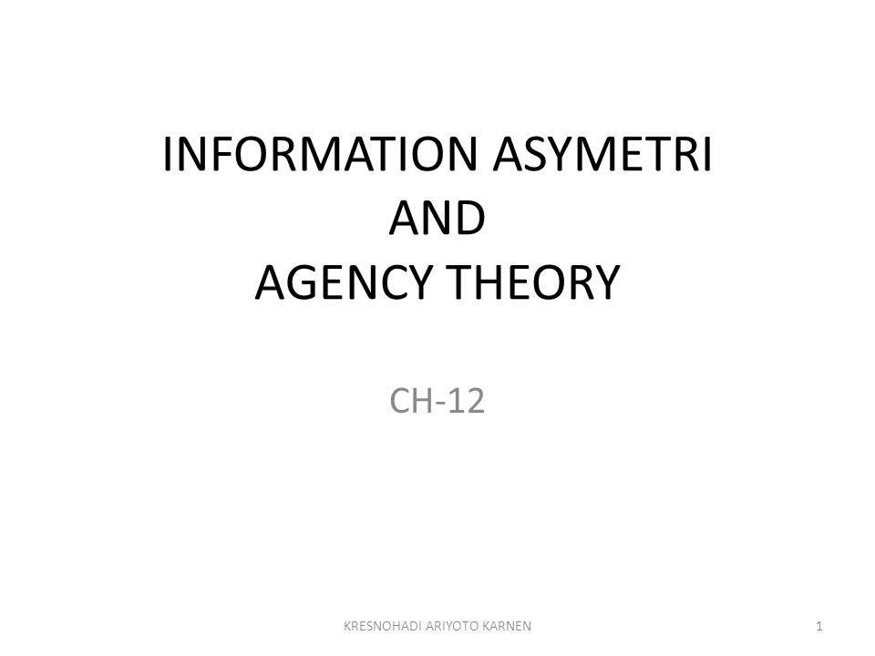 INFORMATION ASYMETRI AND AGENCY THEORY CH-12 1KRESNOHADI ARIYOTO KARNEN