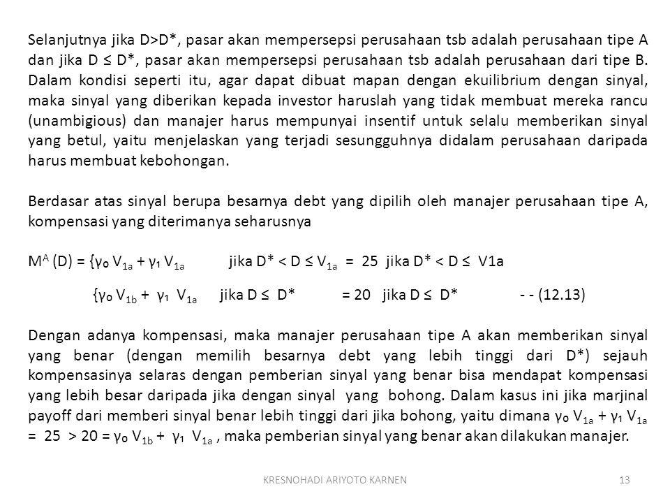 KRESNOHADI ARIYOTO KARNEN13 Selanjutnya jika D>D*, pasar akan mempersepsi perusahaan tsb adalah perusahaan tipe A dan jika D ≤ D*, pasar akan mempersepsi perusahaan tsb adalah perusahaan dari tipe B.