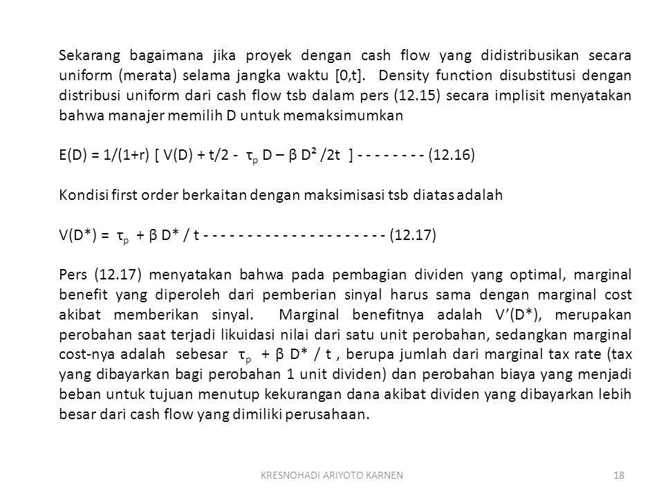 KRESNOHADI ARIYOTO KARNEN18 Sekarang bagaimana jika proyek dengan cash flow yang didistribusikan secara uniform (merata) selama jangka waktu [0,t].