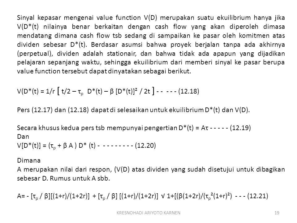 KRESNOHADI ARIYOTO KARNEN19 Sinyal kepasar mengenai value function V(D) merupakan suatu ekuilibrium hanya jika V(D*(t) nilainya benar berkaitan dengan cash flow yang akan diperoleh dimasa mendatang dimana cash flow tsb sedang di sampaikan ke pasar oleh komitmen atas dividen sebesar D*(t).