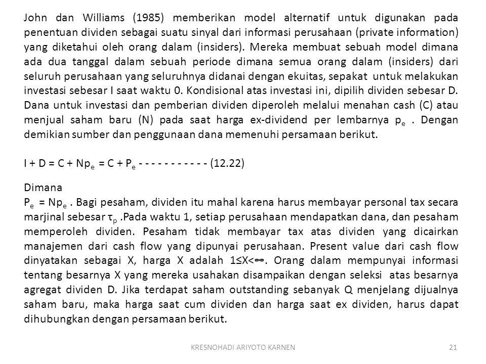 KRESNOHADI ARIYOTO KARNEN21 John dan Williams (1985) memberikan model alternatif untuk digunakan pada penentuan dividen sebagai suatu sinyal dari informasi perusahaan (private information) yang diketahui oleh orang dalam (insiders).