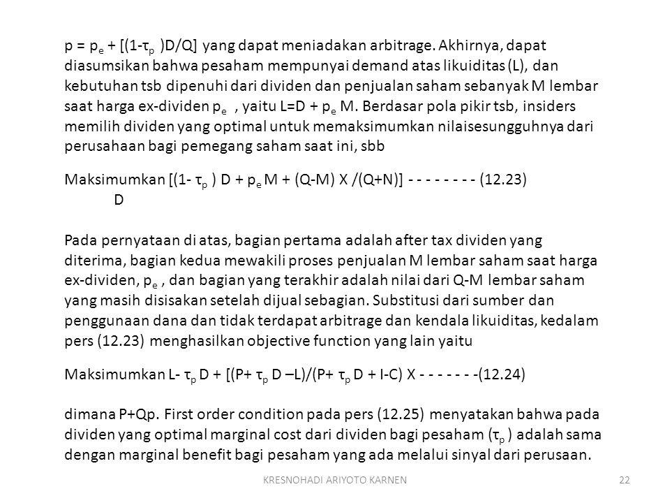 KRESNOHADI ARIYOTO KARNEN22 p = p e + [(1-τ p )D/Q] yang dapat meniadakan arbitrage. Akhirnya, dapat diasumsikan bahwa pesaham mempunyai demand atas l